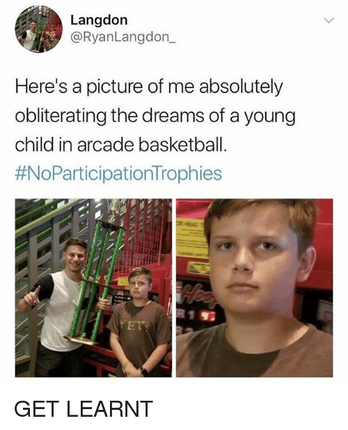 Basketball, Funny, and Dreams: Langdon  @RyanLangdon_  Here's a picture of me absolutely  obliterating the dreams of a young  child in arcade basketball.  GET LEARNT