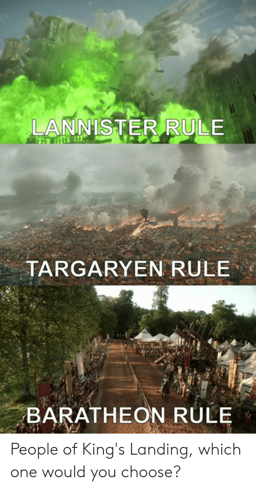 baratheon: LANNISTER RULE  TARGARYEN RULE  BARATHEON RULE People of King's Landing, which one would you choose?