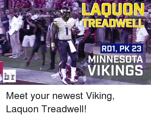 Minnesota Vikings: LAOUONE  README  IR01, PK 23  MINNESOTA  VIKINGS Meet your newest Viking, Laquon Treadwell!