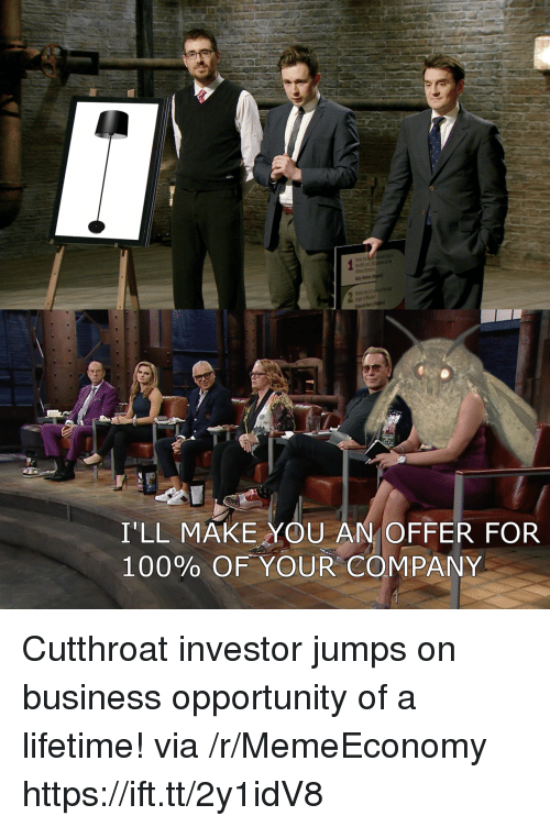 Anaconda, Business, and Lifetime: lare be  I'LL MAKE YOU AN OFFER FOR  100% OF-YOUR COMPANY Cutthroat investor jumps on business opportunity of a lifetime! via /r/MemeEconomy https://ift.tt/2y1idV8