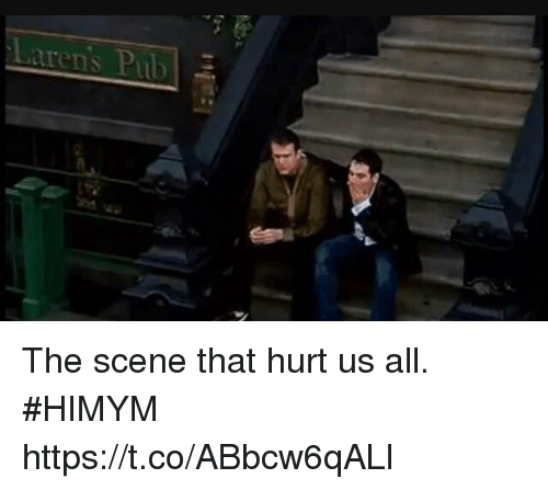 Memes, 🤖, and Himym: Laren's Pub The scene that hurt us all. #HIMYM https://t.co/ABbcw6qALl