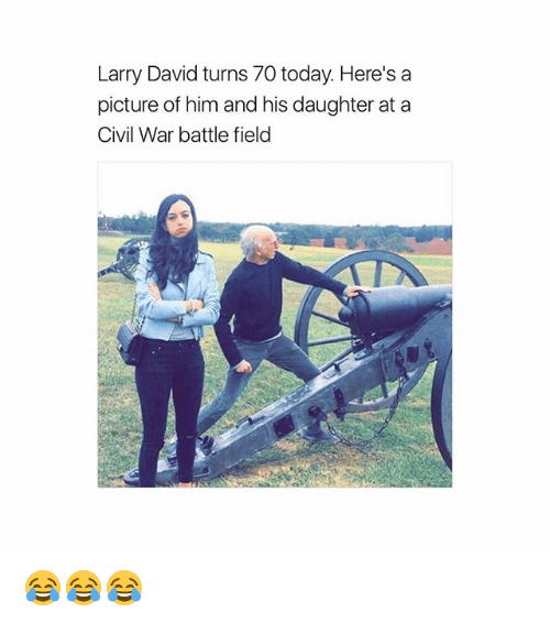 Memes, Larry David, and Civil War: Larry David turns 70 today. Here's a  picture of him and his daughter at a  Civil War battle field 😂😂😂