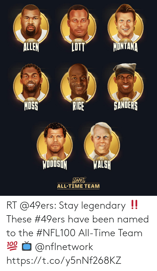 Joe Montana: LARRY  JOE  MONTANA  ALLEN  LOTT  JERRY  RANDY  DEION  SANDENS  RICE  MOSS  ROO  BILL  WUDOSON  WALSH  ALL-TIME TEAM RT @49ers: Stay legendary ‼️   These #49ers have been named to the #NFL100 All-Time Team 💯  📺 @nflnetwork https://t.co/y5nNf268KZ