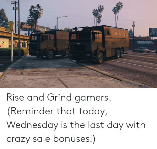 rise and grind: Lars  out the K Rise and Grind gamers. (Reminder that today, Wednesday is the last day with crazy sale bonuses!)