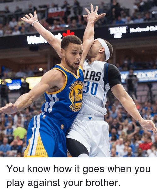 Basketball, Golden State Warriors, and Sports: LAS  ARRI You know how it goes when you play against your brother.