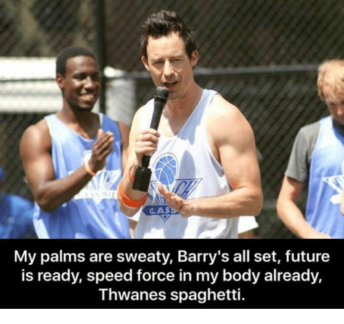Sweaties: LAS  My palms are sweaty, Barry's all set, future  is ready, speed force in my body already,  Thwanes spaghetti.