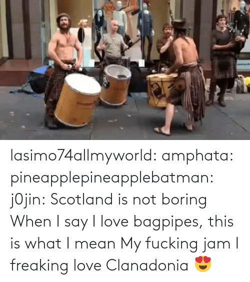 Boring Class: lasimo74allmyworld:  amphata:  pineapplepineapplebatman:  j0jin:  Scotland is not boring  When I say I love bagpipes, this is what I mean   My fucking jam   I freaking love Clanadonia 😍