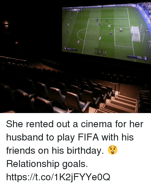 Birthday, Fifa, and Friends: LASPURTSFIFA  11:33 REA She rented out a cinema for her husband to play FIFA with his friends on his birthday. 😲  Relationship goals. https://t.co/1K2jFYYe0Q