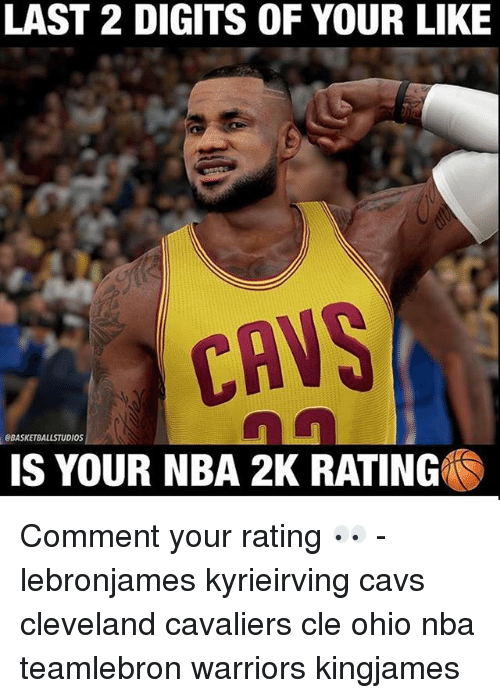 Cavs, Cleveland Cavaliers, and Memes: LAST 2 DIGITS OF YOUR LIKE  CAVS  BASKETBALLSTUDIOS  IS YOUR NBA 2K RATING Comment your rating 👀 - lebronjames kyrieirving cavs cleveland cavaliers cle ohio nba teamlebron warriors kingjames