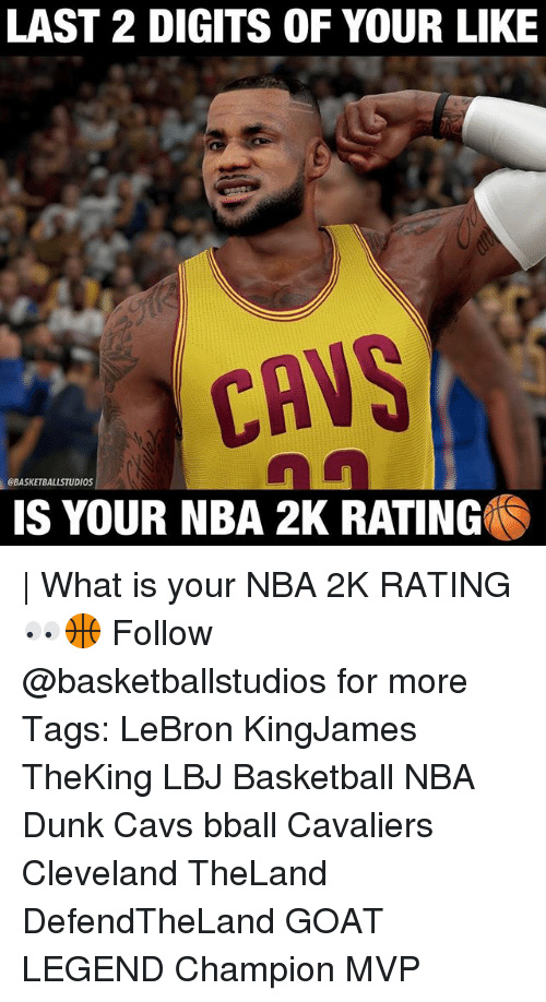Basketball, Cavs, and Dunk: LAST 2 DIGITS OF YOUR LIKE  CAVS  OBASKETBALLSTUDIOS  IS YOUR NBA 2K RATING | What is your NBA 2K RATING 👀🏀 Follow @basketballstudios for more Tags: LeBron KingJames TheKing LBJ Basketball NBA Dunk Cavs bball Cavaliers Cleveland TheLand DefendTheLand GOAT LEGEND Champion MVP