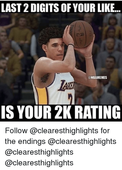 Memes, 🤖, and For: LAST 2 DIGITS OF YOUR LIKE...  @NBAMEMES  IS YOUR 2K RATING Follow @clearesthighlights for the endings @clearesthighlights @clearesthighlights @clearesthighlights