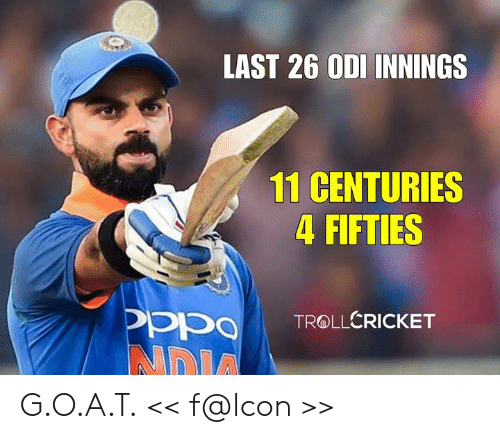 fifties: LAST 26 ODI INNINGS  11 CENTURIES  4 FIFTIES G.O.A.T.  << f@lcon >>
