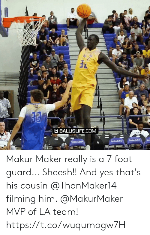 maker: LAST  BALLISLIFE.COM  Ce Col  Cerri C  S Makur Maker really is a 7 foot guard... Sheesh!! And yes that's his cousin @ThonMaker14 filming him. @MakurMaker MVP of LA team! https://t.co/wuqumogw7H