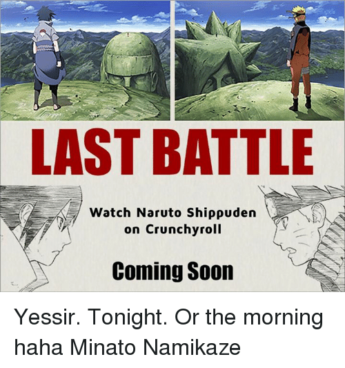 Naruto: LAST BATTLE  Watch Naruto Shippuden  on Crunchyroll  Coming Soon Yessir. Tonight. Or the morning haha Minato Namikaze