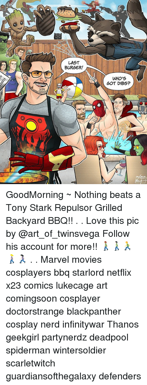 Love, Memes, and Movies: LAST  BURGER!  WHO'S  GOT DIBS? GoodMorning ~ Nothing beats a Tony Stark Repulsor Grilled Backyard BBQ!! . . Love this pic by @art_of_twinsvega Follow his account for more!! 🚶🏽♂️🚶🏻♂️🏃🚶🏼♀️🏃🏻♀️ . . Marvel movies cosplayers bbq starlord netflix x23 comics lukecage art comingsoon cosplayer doctorstrange blackpanther cosplay nerd infinitywar Thanos geekgirl partynerdz deadpool spiderman wintersoldier scarletwitch guardiansofthegalaxy defenders