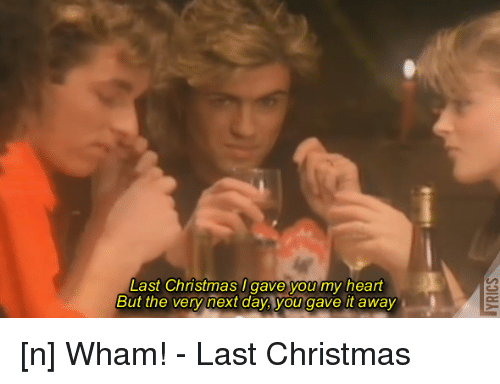Last Christmas I Gave You My Heart but the Very Next Day You Gave It Away N Wham! - Last ...