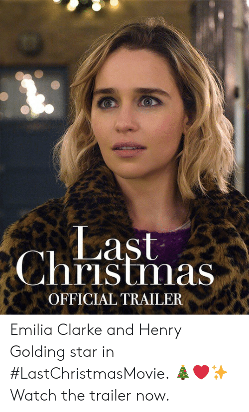 Emilia Clarke: Last  Christmas  OFFICIAL TRAILER Emilia Clarke and Henry Golding star in #LastChristmasMovie.  🎄❤️✨ Watch the trailer now.
