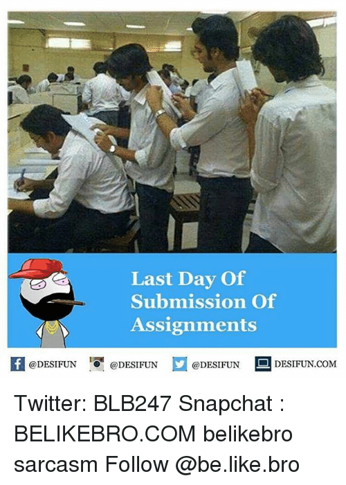 Submissives: Last Day Of  Submission of  Assignments  @DESIFUN  @DESIFUN  @DESIFUN  DESIFUN.COM Twitter: BLB247 Snapchat : BELIKEBRO.COM belikebro sarcasm Follow @be.like.bro