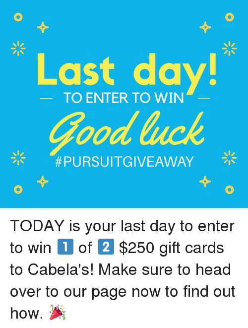 Last day to enter to win good luck today is your last day for Enter now to win