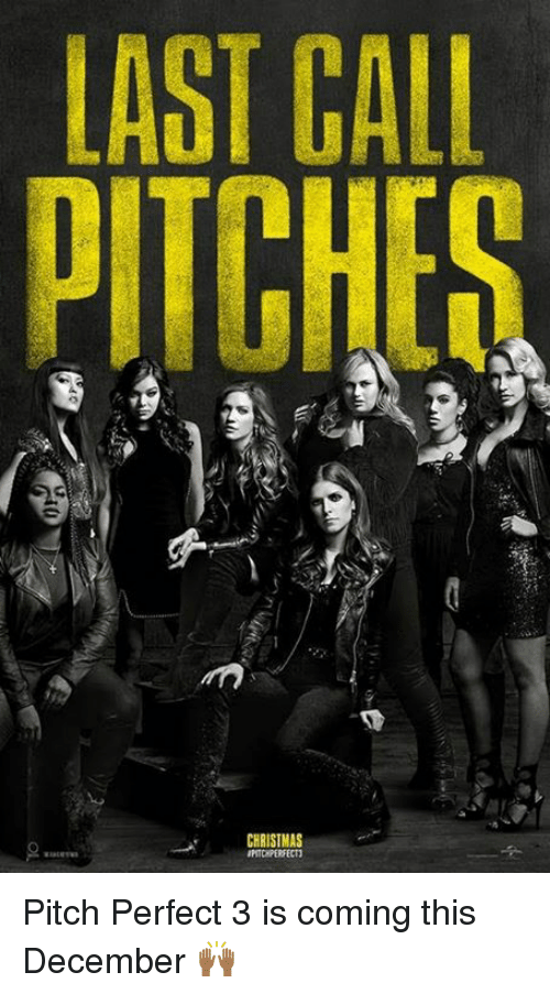 Galles: LAST GALL  PITCHES Pitch Perfect 3 is coming this December 🙌🏾