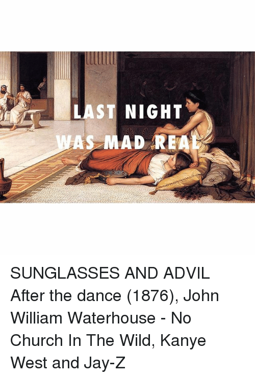 Sunglasses And Advil Last Night  last night as mad real sunglasses and advil after the dance 1876