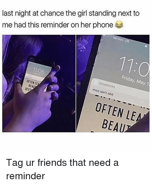 Friday, Friends, and Phone: last night at chance the girl standing next to  me had this reminder on her phone  Verizon LTE  11:0  Friday, May1  REMINDERS  men ain't shit  OFTEN LE  BEAU  OFTEN LE  BEAUI Tag ur friends that need a reminder