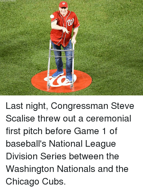 nationals: Last night, Congressman Steve Scalise threw out a ceremonial first pitch before Game 1 of baseball's National League Division Series between the Washington Nationals and the Chicago Cubs.