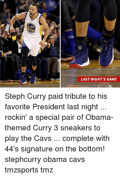 Tribution: LAST NIGHT'S GAME Steph Curry paid tribute to his favorite President last night ... rockin' a special pair of Obama-themed Curry 3 sneakers to play the Cavs ... complete with 44's signature on the bottom! stephcurry obama cavs tmzsports tmz