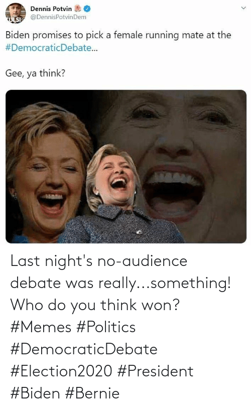 president: Last night's no-audience debate was really...something! Who do you think won? #Memes #Politics #DemocraticDebate #Election2020 #President #Biden #Bernie
