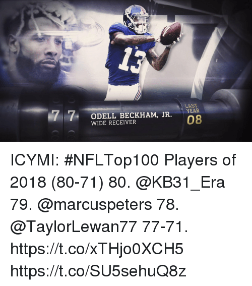 Memes, Odell Beckham Jr., and 🤖: LAST  ODELL BECKHAM, JR. EAR  08  WIDE RECEIVER ICYMI: #NFLTop100 Players of 2018 (80-71)  80. @KB31_Era  79. @marcuspeters 78. @TaylorLewan77 77-71. https://t.co/xTHjo0XCH5 https://t.co/SU5sehuQ8z