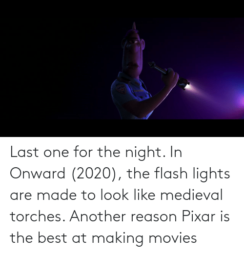 Pixar: Last one for the night. In Onward (2020), the flash lights are made to look like medieval torches. Another reason Pixar is the best at making movies