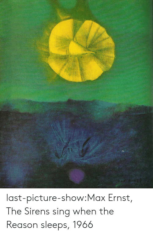 sirens: last-picture-show:Max Ernst, The Sirens sing when the Reason sleeps, 1966