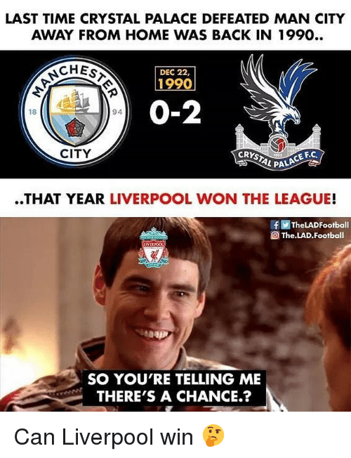 So Youre Telling Me: LAST TIME CRYSTAL PALACE DEFEATED MAN CITY  AWAY FROM HOME WAS BACK IN 1990..  CHEs  DEC 22,  1990  0-2  18  94  CITY  CE F.C  L PALA  ..THAT YEAR LIVERPOOL WON THE LEAGUE!  f画TheLADFootball  The LAD. Football  SO YOU'RE TELLING ME  THERE'S A CHANCE.? Can Liverpool win 🤔