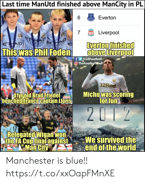 pll: Last time ManUtd finished above ManCity in PlL  Everton  Liverpool  Everton finished  above Liverpool  WY  Thiswas PhilFodena  fTrollFootball  32Red  Michu was scoring  forfun  17  Relegated Wigan'wo  the FA Cuptinalagainst Wesurvived the  Maiend of the world Manchester is blue!! https://t.co/xxOapFMnXE