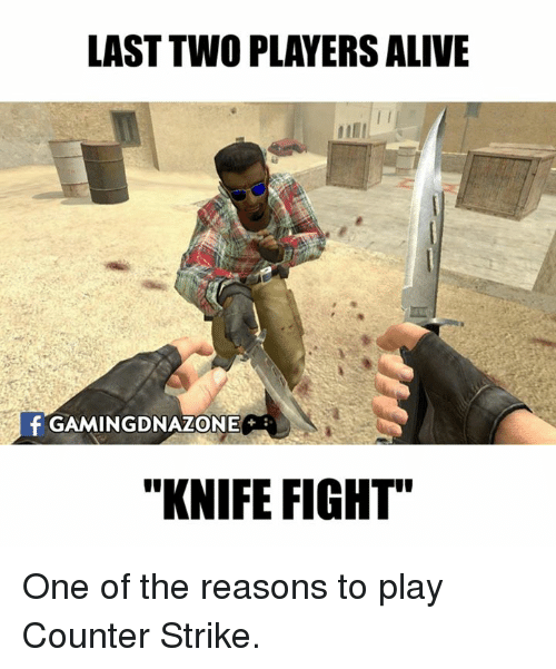 "Counter Strikes: LAST TWO PLAYERS ALIVE  f GAMINGDNAZONIEC  ""KNIFE FIGHT"" One of the reasons to play Counter Strike."