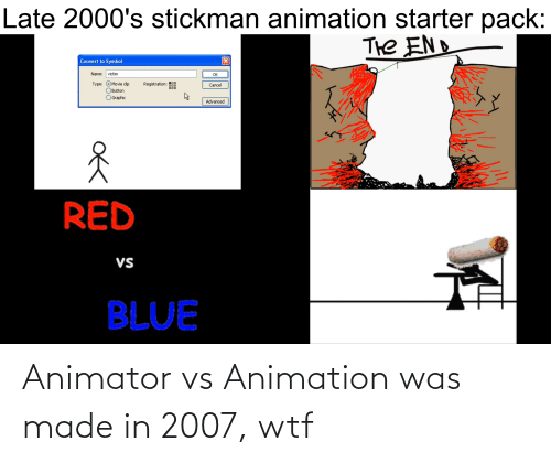 Red vs. Blue: Late 2000's stickman animation starter pack:  The END  Convert to Symbol  Name: victim  ок  Type: OMovie clip  OButton  Registration: D0  Cancel  000  Graphic  Advanced  RED  VS  BLUE Animator vs Animation was made in 2007, wtf
