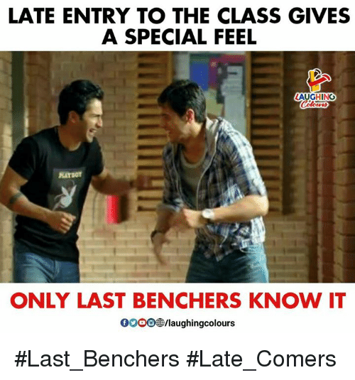 Indianpeoplefacebook, Class, and Laughing: LATE ENTRY TO THE CLASS GIVES  A SPECIAL FEEL  LAUGHING  ONLY LAST BENCHERS KNOW IT  0009  ㊧laughingcolours #Last_Benchers #Late_Comers