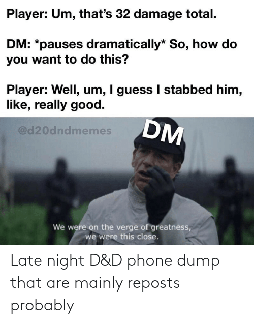late night: Late night D&D phone dump that are mainly reposts probably