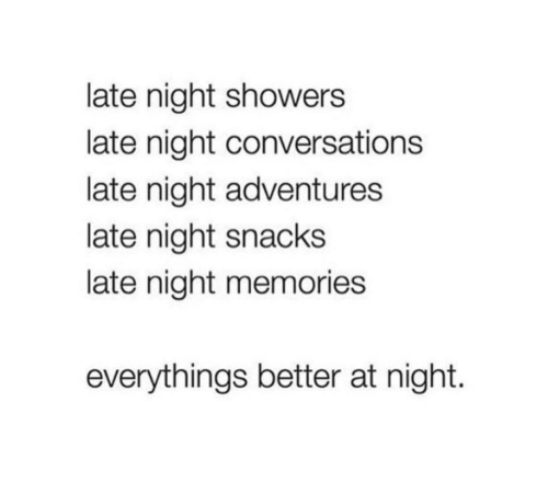 late night snacks: late night showers  late night conversations  late night adventures  late night snacks  late night memories  everythings better at night.