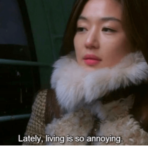 Living, Annoying, and Lately: Lately, living is so annoying