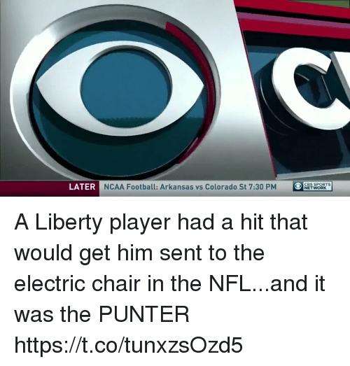 Football, Nfl, and Sports: LATER  NCAA Football: Arkansas vs Colorado St 7:30 PM  O  OCBS SPORTs  NETWORK A Liberty player had a hit that would get him sent to the electric chair in the NFL...and it was the PUNTER https://t.co/tunxzsOzd5