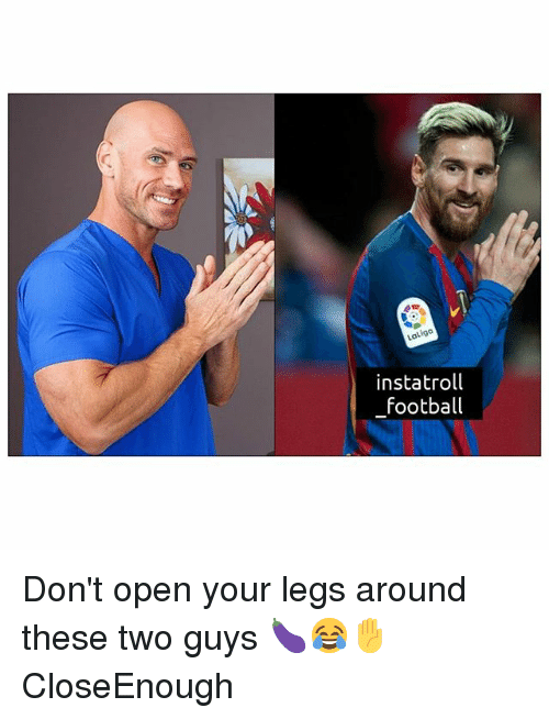 Football, Memes, and 🤖: Latiga  instatroll  football Don't open your legs around these two guys 🍆😂✋ CloseEnough