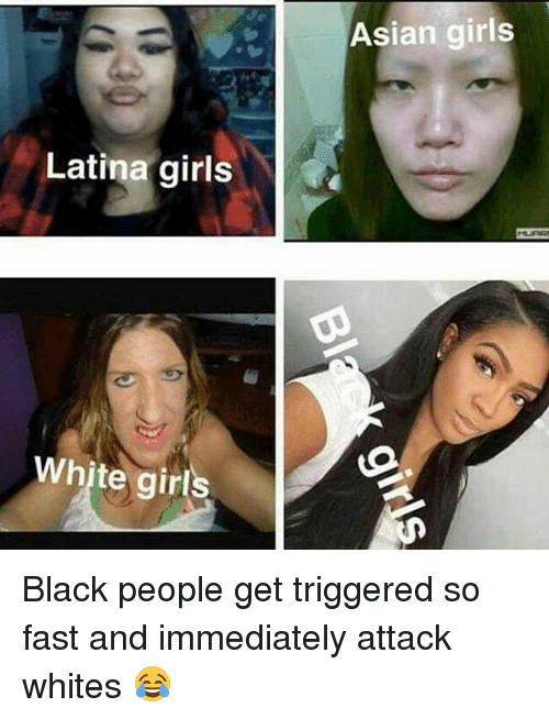 Memes  F F A  And Fast Latina Girls White Girls Asian Girls Black People Get