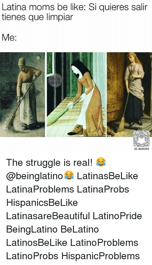 Moms Be Like: Latina moms be like: Si quieres salir  tienes que limpiar  Me:  SC: BLSNAPZ The struggle is real! 😂 @beinglatino😂 LatinasBeLike LatinaProblems LatinaProbs HispanicsBeLike LatinasareBeautiful LatinoPride BeingLatino BeLatino LatinosBeLike LatinoProblems LatinoProbs HispanicProblems