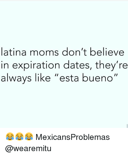 """Memes, Moms, and 🤖: latina moms don't believe  in expiration dates, they're  alwavs like """"esta bueno"""" 😂😂😂 MexicansProblemas @wearemitu"""