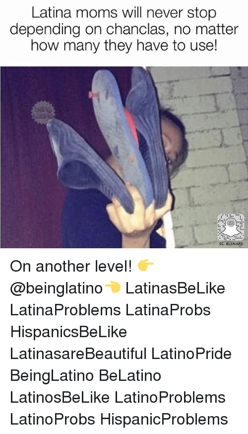 Memes, Moms, and Never: Latina moms will never stop  depending on chanclas, no matter  how many they have to use!  SC: BLSNAPZ On another level! 👉 @beinglatino👈 LatinasBeLike LatinaProblems LatinaProbs HispanicsBeLike LatinasareBeautiful LatinoPride BeingLatino BeLatino LatinosBeLike LatinoProblems LatinoProbs HispanicProblems