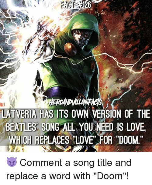 "memes: LATVERIA HAS ITS OWN VERSION OF THE  BEATLES SONG ALL YOU NEED IS LOVE.  WHICH REPLACES LOVE FOR DOOM 😈 Comment a song title and replace a word with ""Doom""!"