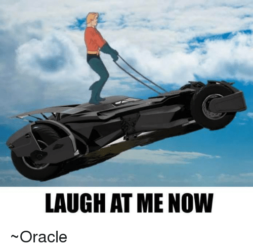 Memes, Oracle, and 🤖: LAUGH AT ME NOW ~Oracle