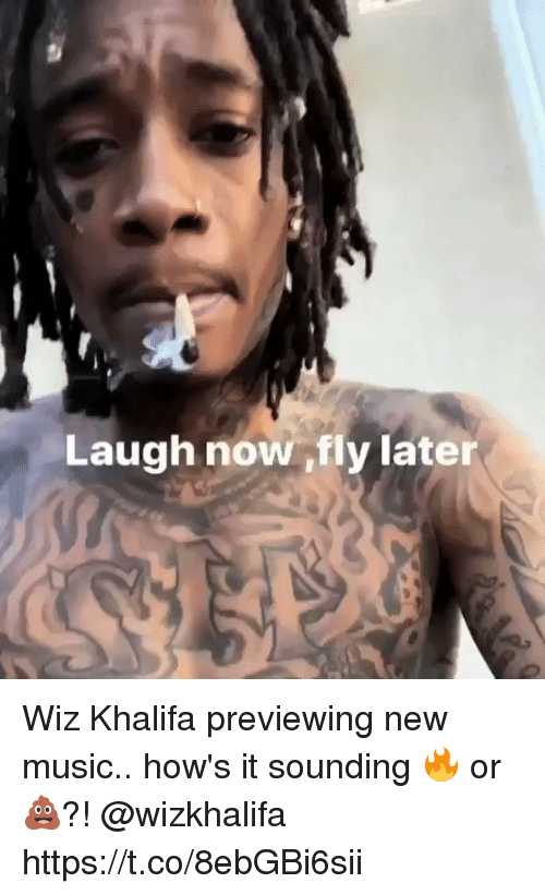 Memes, Music, and Wiz Khalifa: Laugh now ,fly later Wiz Khalifa previewing new music.. how's it sounding 🔥 or 💩?! @wizkhalifa https://t.co/8ebGBi6sii