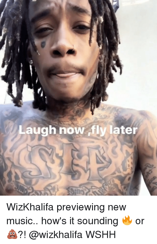 Memes, Music, and Wshh: Laugh now ,fly later WizKhalifa previewing new music.. how's it sounding 🔥 or 💩?! @wizkhalifa WSHH